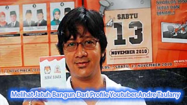 Melihat Jatuh Bangun Dari Profile Youtuber Andre Taulany