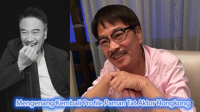 Mengenang Kembali Profile Paman Tat Aktor Hongkong