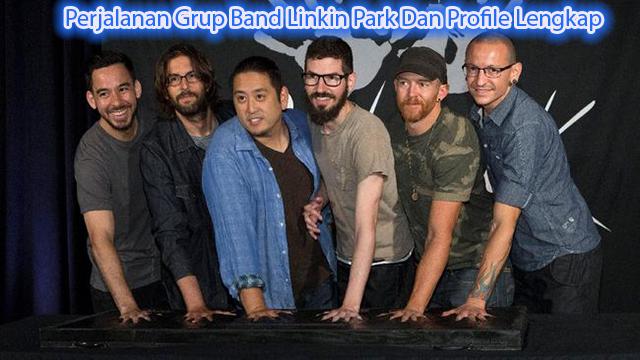 Perjalanan Grup Band Linkin Park Dan Profile Lengkap