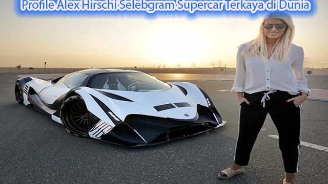 Profile Alex Hirschi Selebgram Supercar Terkaya di Dunia