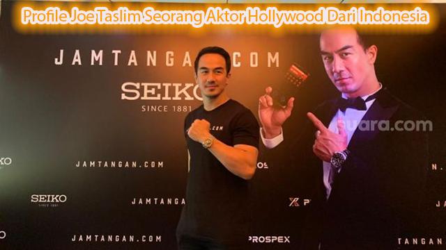 Profile Joe Taslim Seorang Aktor Hollywood Dari Indonesia